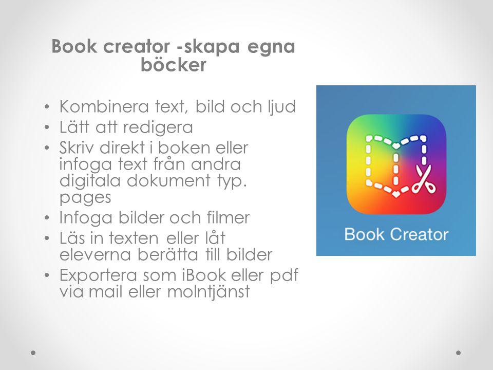 Book creator -skapa egna böcker Kombinera text, bild och ljud Lätt att redigera Skriv direkt i boken eller infoga text från andra digitala dokument typ.