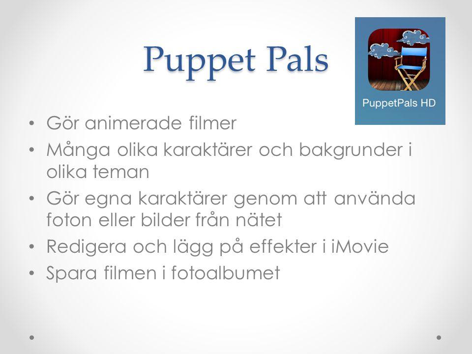 Puppet Pals Gör animerade filmer Många olika karaktärer och bakgrunder i olika teman Gör egna karaktärer genom att använda foton eller bilder från nätet Redigera och lägg på effekter i iMovie Spara filmen i fotoalbumet