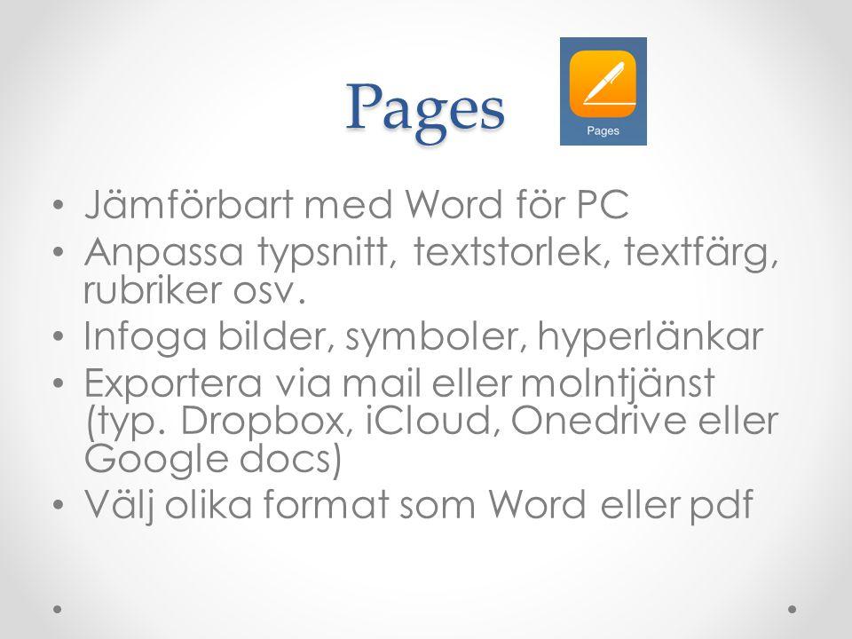 Pages Jämförbart med Word för PC Anpassa typsnitt, textstorlek, textfärg, rubriker osv. Infoga bilder, symboler, hyperlänkar Exportera via mail eller