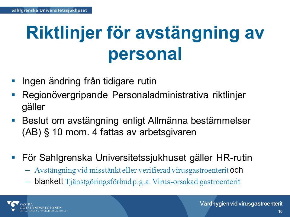 Riktlinjer för avstängning av personal  Ingen ändring från tidigare rutin  Regionövergripande Personaladministrativa riktlinjer gäller  Beslut om avstängning enligt Allmänna bestämmelser (AB) § 10 mom.