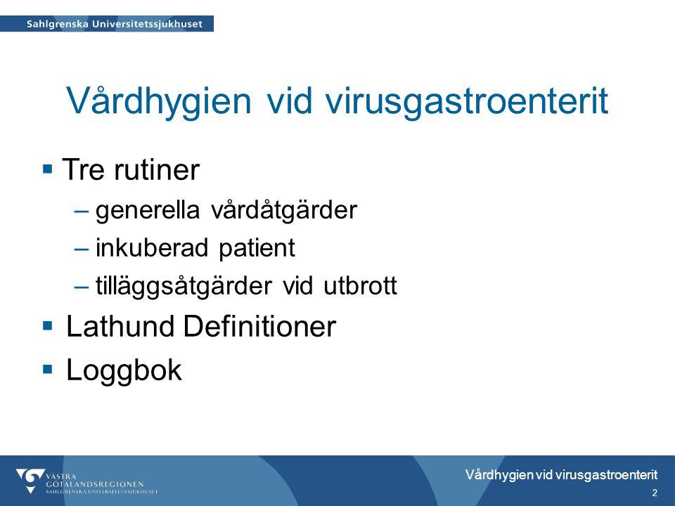 Vårdhygien vid virusgastroenterit 2  Tre rutiner –generella vårdåtgärder –inkuberad patient –tilläggsåtgärder vid utbrott  Lathund Definitioner  Loggbok