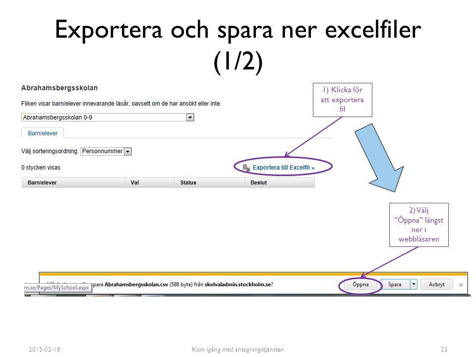 """Exportera och spara ner excelfiler (1/2) 2015-02-18Kom igång med antagningstjänsten23 1) Klicka för att exportera fil 2) Välj """"Öppna"""" längst ner i web"""