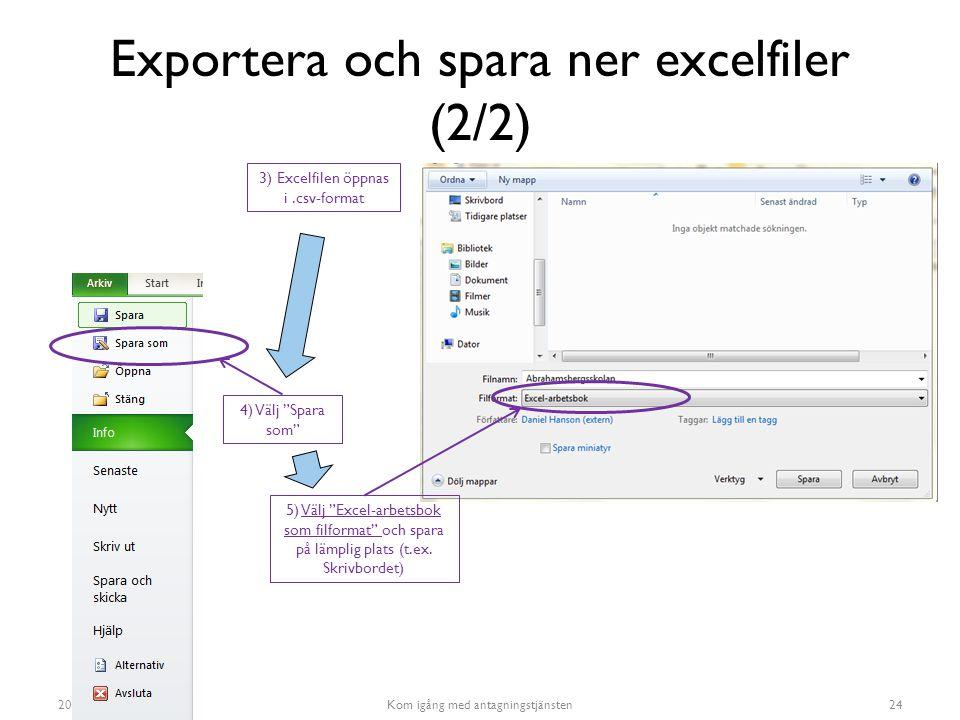 """Exportera och spara ner excelfiler (2/2) 2015-02-18Kom igång med antagningstjänsten24 3) Excelfilen öppnas i.csv-format 4) Välj """"Spara som"""" 5) Välj """"E"""