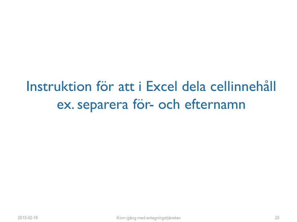 Instruktion för att i Excel dela cellinnehåll ex. separera för- och efternamn 2015-02-18Kom igång med antagningstjänsten26