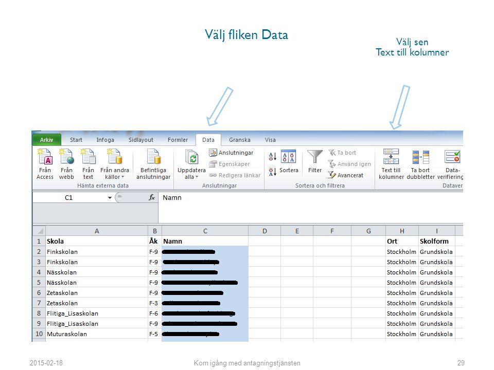 Välj fliken Data Välj sen Text till kolumner 2015-02-18Kom igång med antagningstjänsten29
