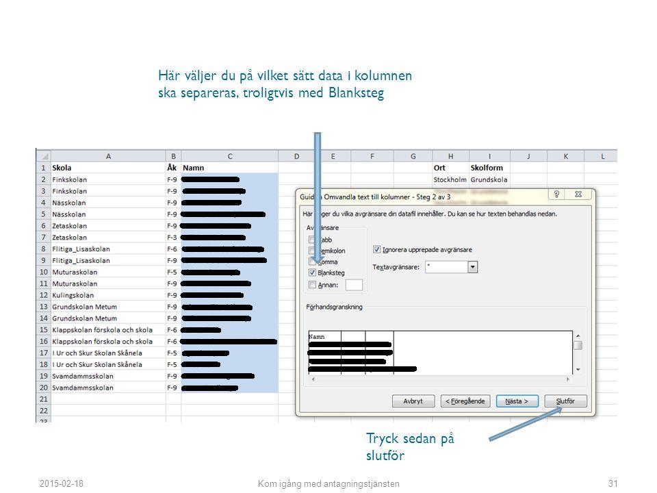 Här väljer du på vilket sätt data i kolumnen ska separeras, troligtvis med Blanksteg Tryck sedan på slutför 2015-02-18Kom igång med antagningstjänsten