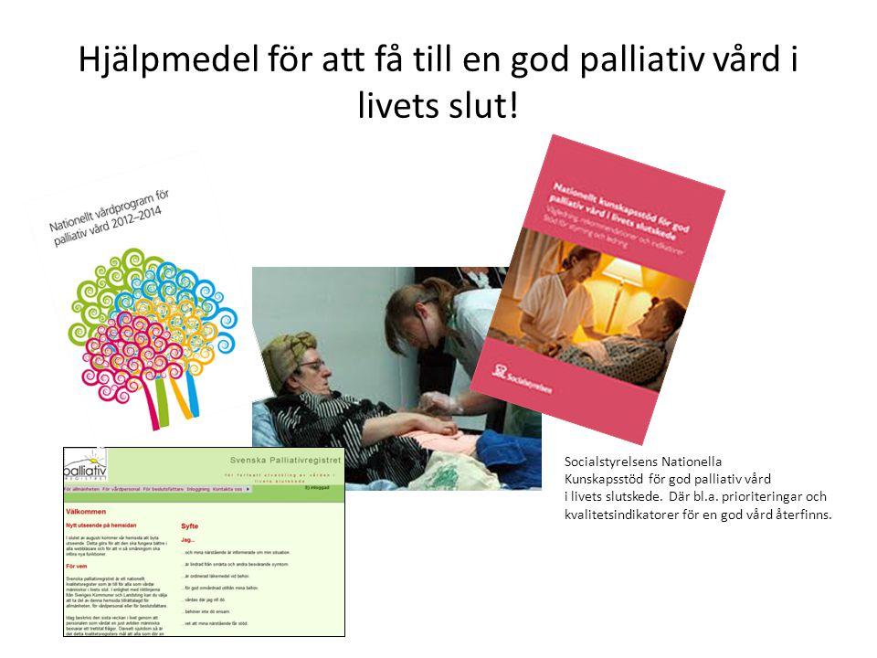 Hjälpmedel för att få till en god palliativ vård i livets slut! Socialstyrelsens Nationella Kunskapsstöd för god palliativ vård i livets slutskede. Dä