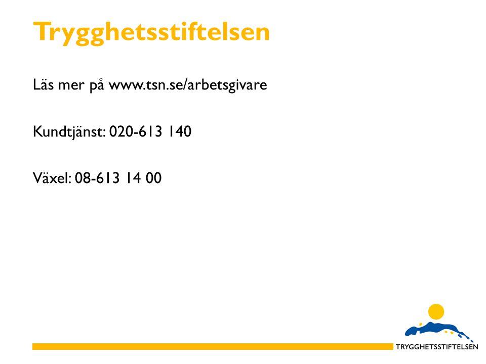 Trygghetsstiftelsen Läs mer på www.tsn.se/arbetsgivare Kundtjänst: 020-613 140 Växel: 08-613 14 00
