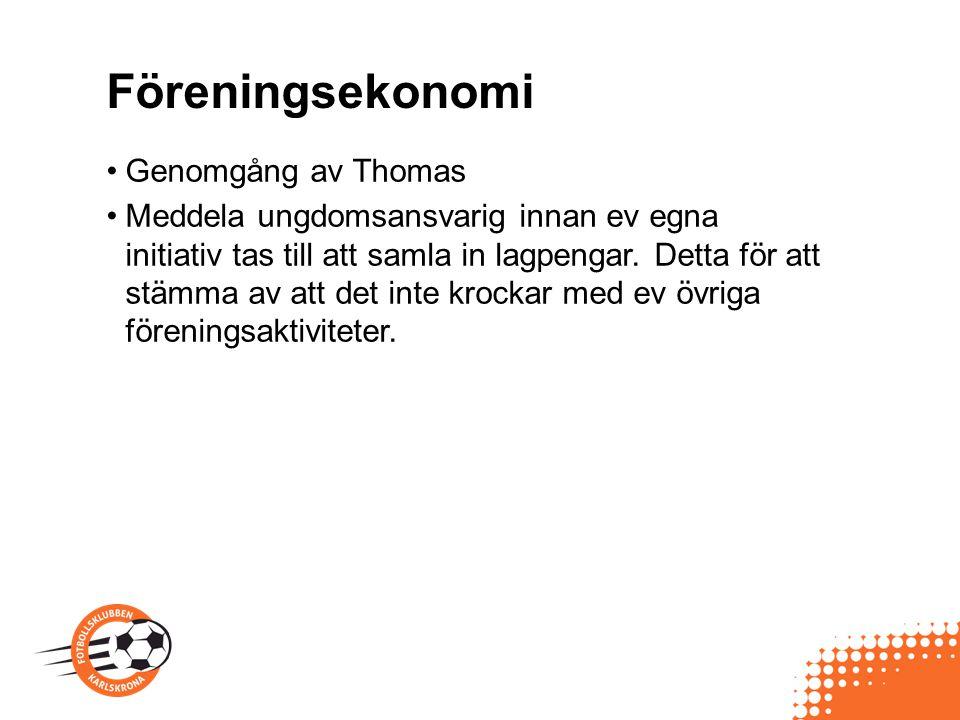 Föreningsekonomi Genomgång av Thomas Meddela ungdomsansvarig innan ev egna initiativ tas till att samla in lagpengar. Detta för att stämma av att det