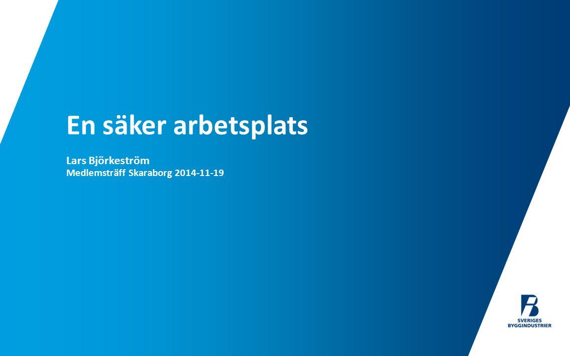 En säker arbetsplats Lars Björkeström Medlemsträff Skaraborg 2014-11-19