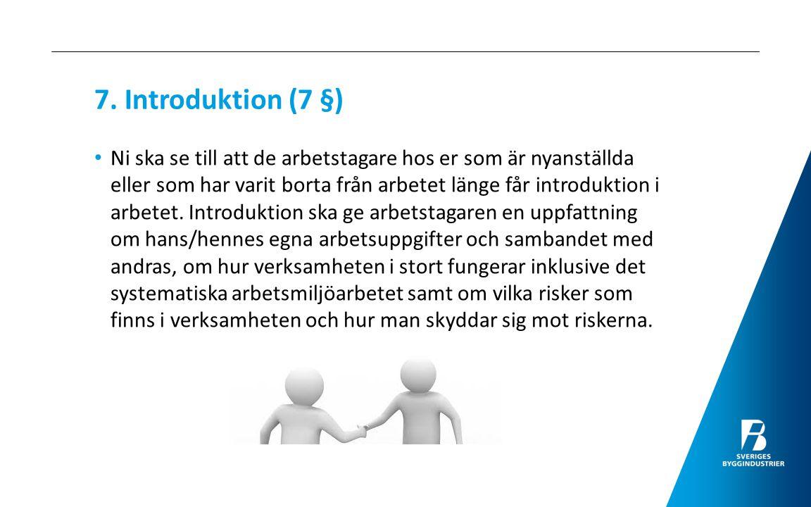 7. Introduktion (7 §) Ni ska se till att de arbetstagare hos er som är nyanställda eller som har varit borta från arbetet länge får introduktion i arb