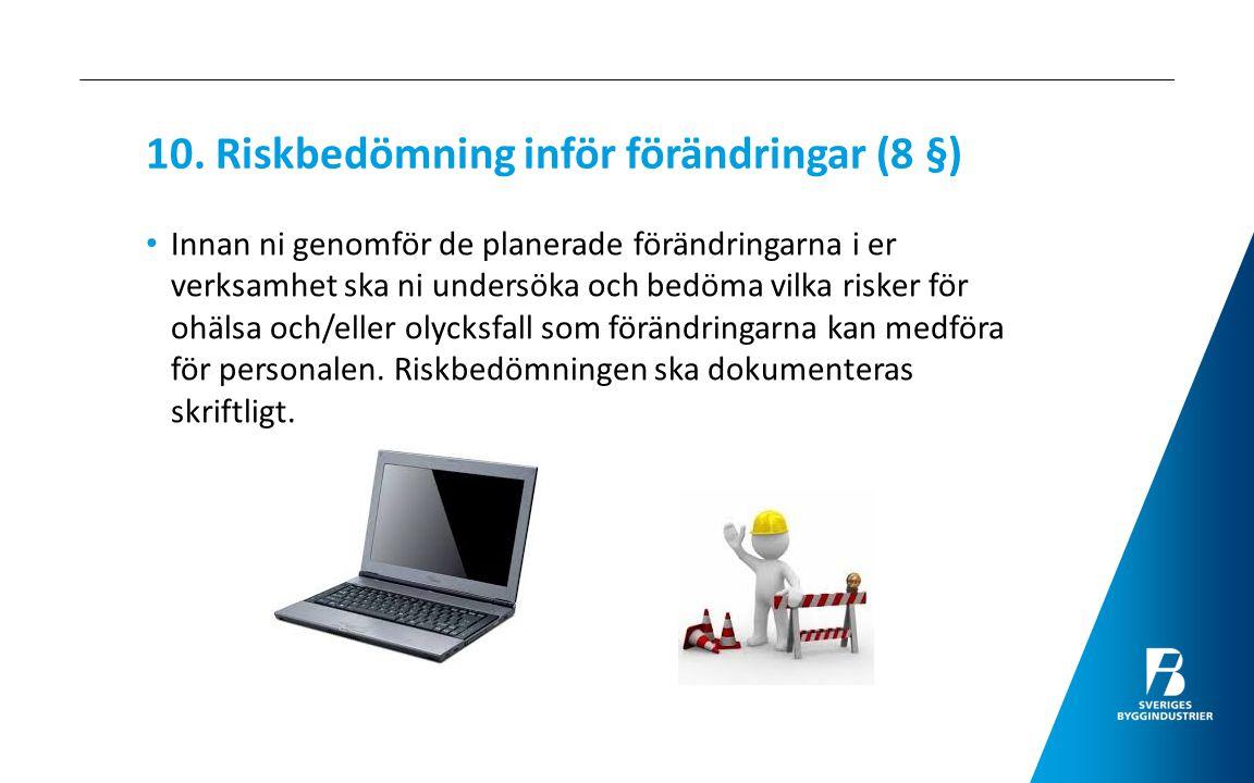 10. Riskbedömning inför förändringar (8 §) Innan ni genomför de planerade förändringarna i er verksamhet ska ni undersöka och bedöma vilka risker för
