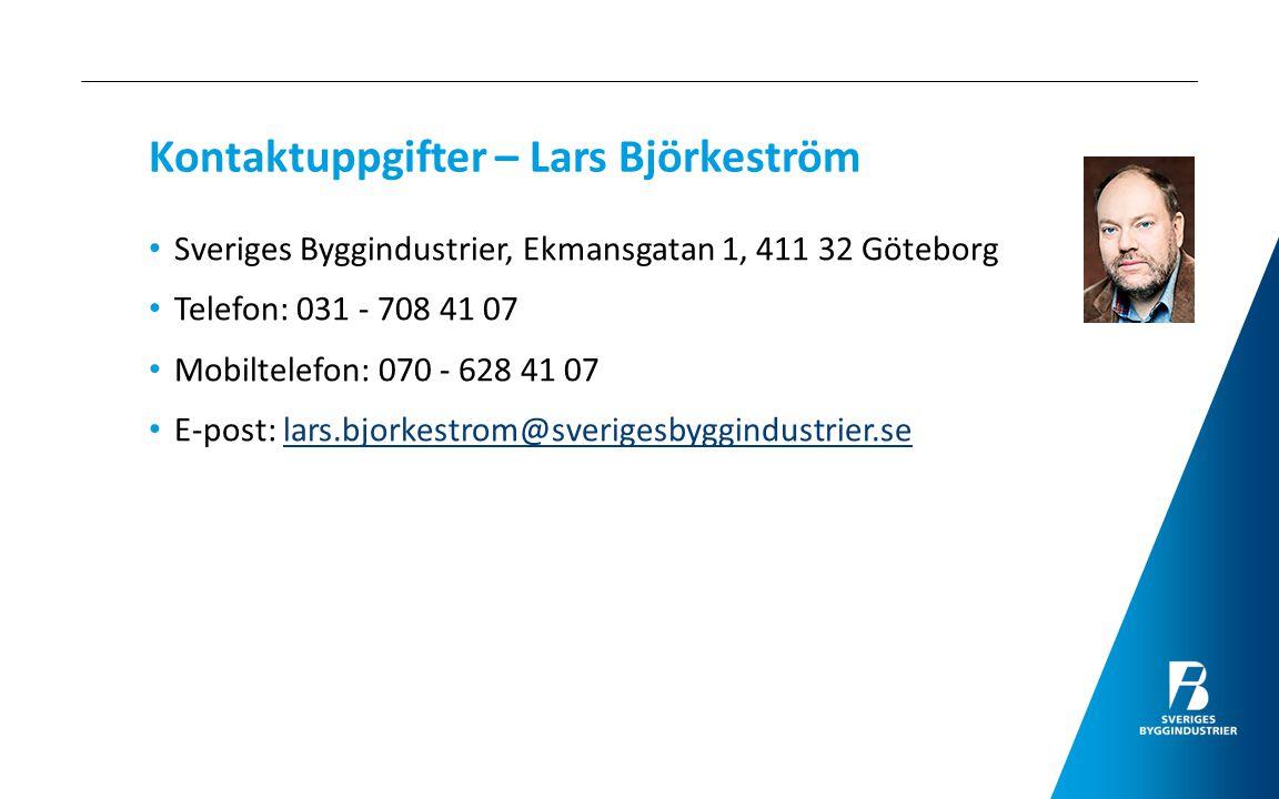 Kontaktuppgifter – Lars Björkeström Sveriges Byggindustrier, Ekmansgatan 1, 411 32 Göteborg Telefon: 031 - 708 41 07 Mobiltelefon: 070 - 628 41 07 E-p