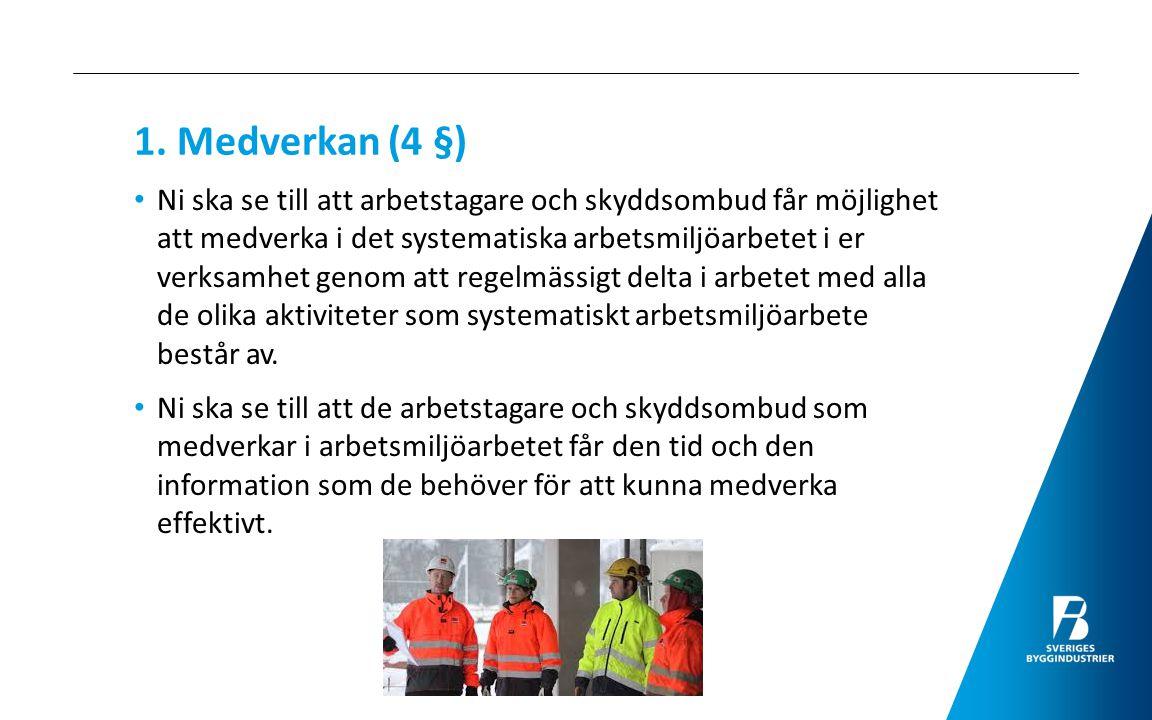 1. Medverkan (4 §) Ni ska se till att arbetstagare och skyddsombud får möjlighet att medverka i det systematiska arbetsmiljöarbetet i er verksamhet ge