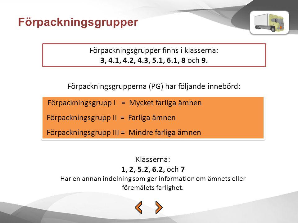 Förpackningsgrupper Förpackningsgrupper finns i klasserna: 3, 4.1, 4.2, 4.3, 5.1, 6.1, 8 och 9. Förpackningsgrupperna (PG) har följande innebörd: Förp