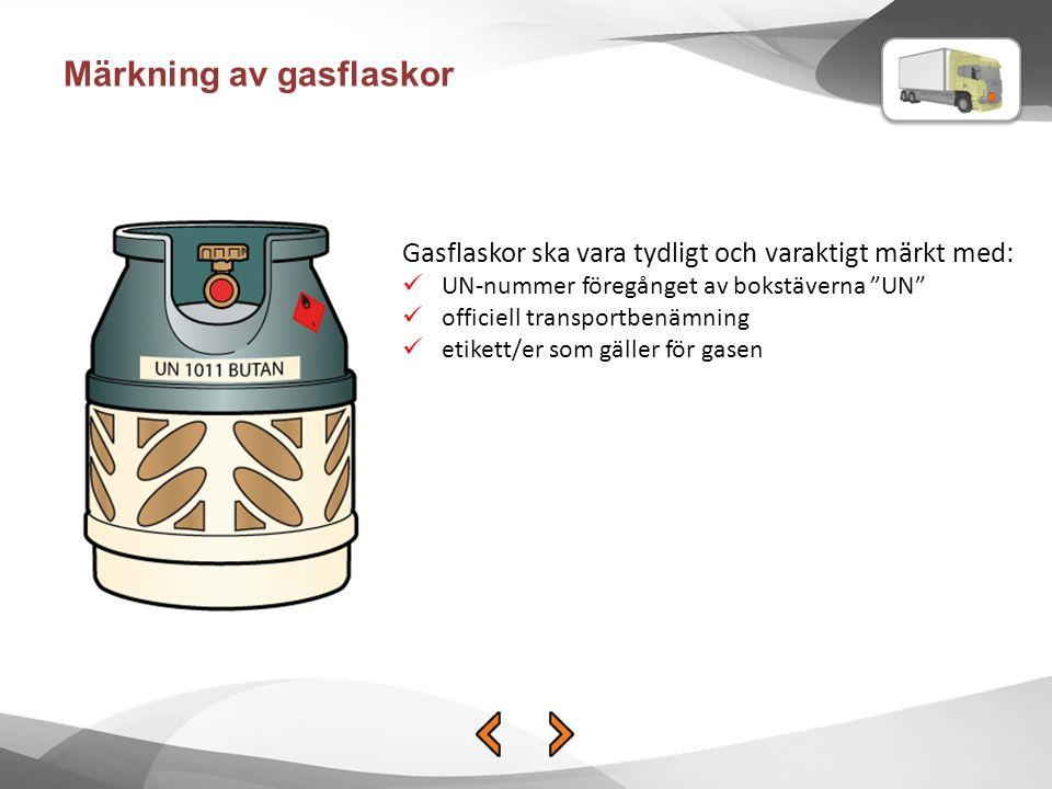 Märkning av gasflaskor Gasflaskor ska vara tydligt och varaktigt märkt med: UN-nummer föregånget av bokstäverna UN officiell transportbenämning etikett/er som gäller för gasen