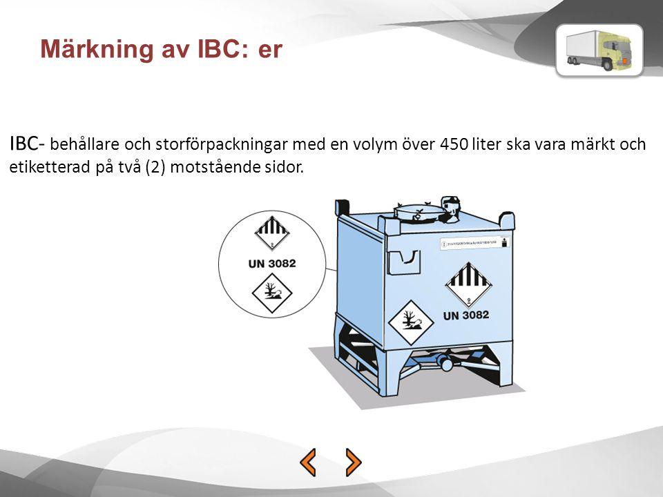 Märkning av IBC: er IBC- behållare och storförpackningar med en volym över 450 liter ska vara märkt och etiketterad på två (2) motstående sidor.