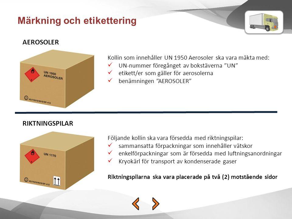 """Märkning och etikettering Kollin som innehåller UN 1950 Aerosoler ska vara mäkta med: UN-nummer föregånget av bokstäverna """"UN"""" etikett/er som gäller f"""