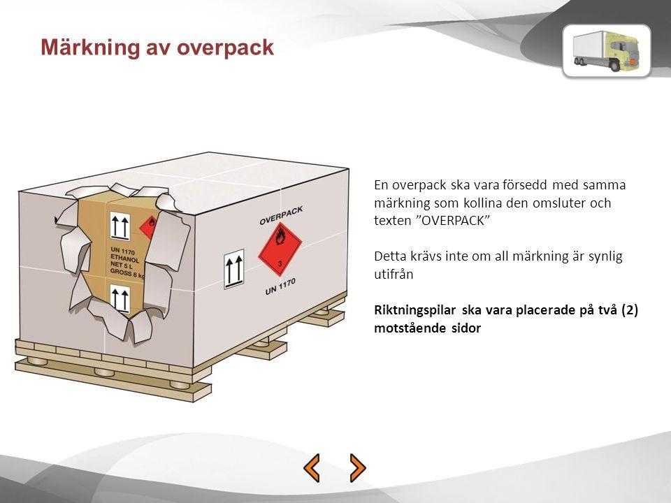 Märkning av overpack En overpack ska vara försedd med samma märkning som kollina den omsluter och texten OVERPACK Detta krävs inte om all märkning är synlig utifrån Riktningspilar ska vara placerade på två (2) motstående sidor