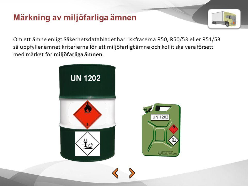 Märkning av miljöfarliga ämnen Om ett ämne enligt Säkerhetsdatabladet har riskfraserna R50, R50/53 eller R51/53 så uppfyller ämnet kriterierna för ett miljöfarligt ämne och kollit ska vara försett med märket för miljöfarliga ämnen.