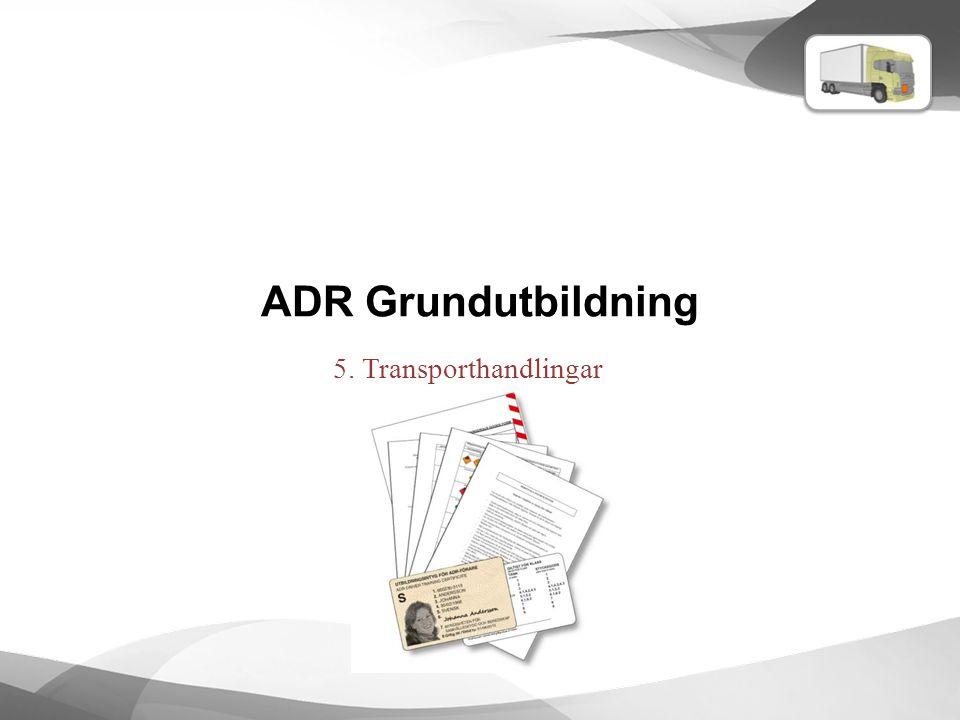 ADR Grundutbildning 5. Transporthandlingar