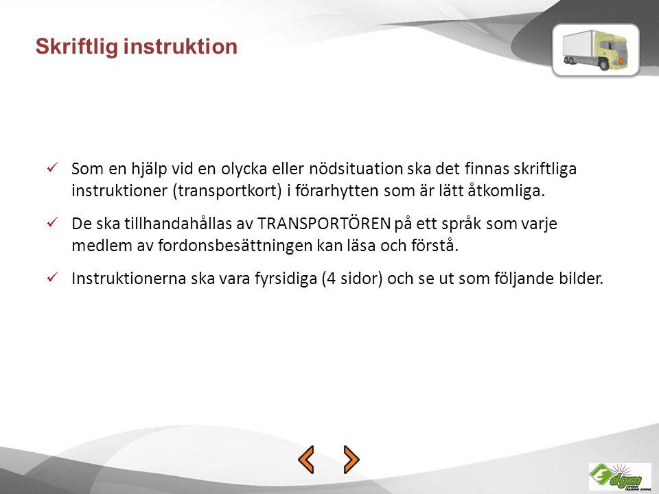 Skriftlig instruktion Som en hjälp vid en olycka eller nödsituation ska det finnas skriftliga instruktioner (transportkort) i förarhytten som är lätt