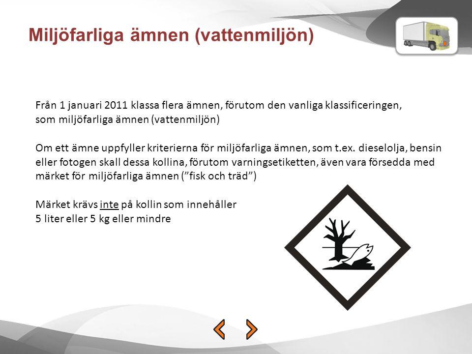 Miljöfarliga ämnen (vattenmiljön) Från 1 januari 2011 klassa flera ämnen, förutom den vanliga klassificeringen, som miljöfarliga ämnen (vattenmiljön) Om ett ämne uppfyller kriterierna för miljöfarliga ämnen, som t.ex.