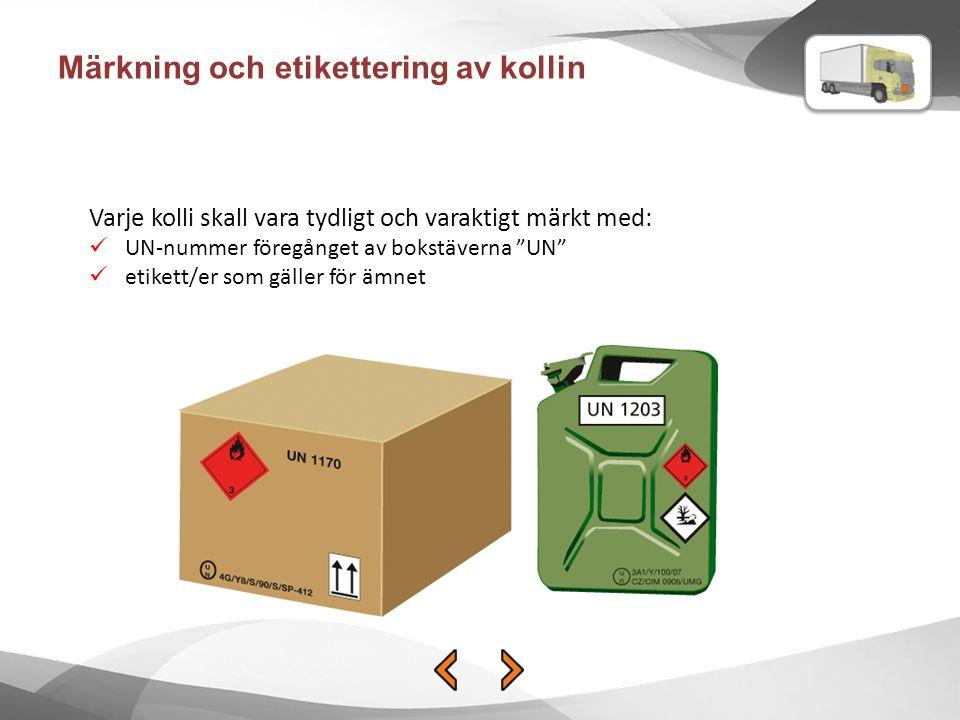 """Märkning och etikettering av kollin Varje kolli skall vara tydligt och varaktigt märkt med: UN-nummer föregånget av bokstäverna """"UN"""" etikett/er som gä"""