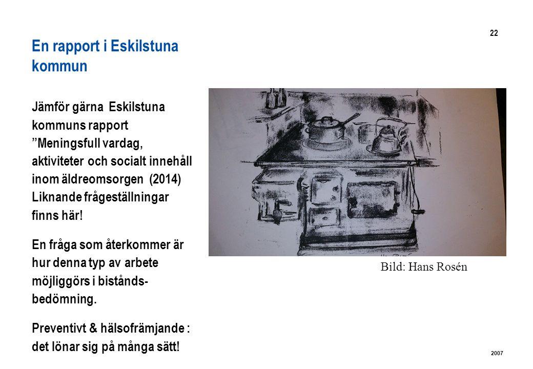 22 2007 En rapport i Eskilstuna kommun Jämför gärna Eskilstuna kommuns rapport Meningsfull vardag, aktiviteter och socialt innehåll inom äldreomsorgen (2014) Liknande frågeställningar finns här.