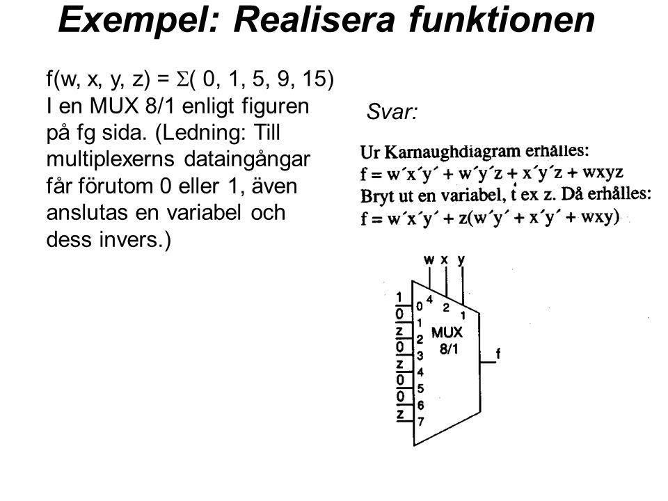 Exempel: Realisera funktionen f(w, x, y, z) =  ( 0, 1, 5, 9, 15) I en MUX 8/1 enligt figuren på fg sida. (Ledning: Till multiplexerns dataingångar få