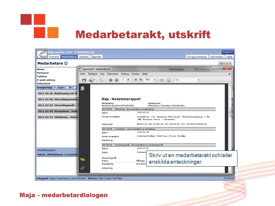 Maja - medarbetardialogen Medarbetarakt, utskrift Skriv ut en medarbetarakt och/eller enskilda anteckningar.