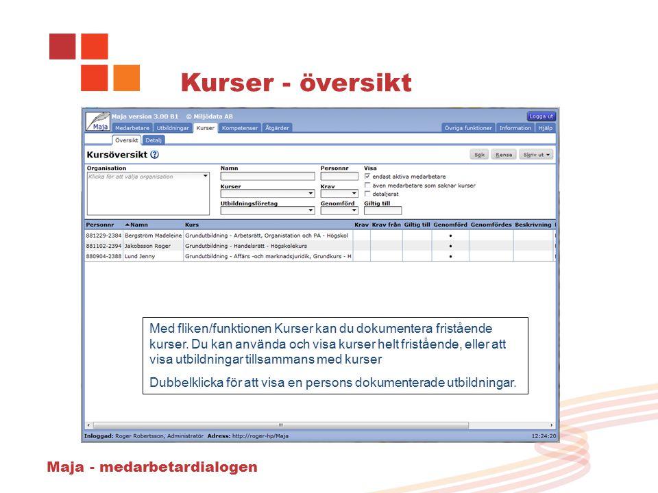 Maja - medarbetardialogen Kurser - översikt Med fliken/funktionen Kurser kan du dokumentera fristående kurser.