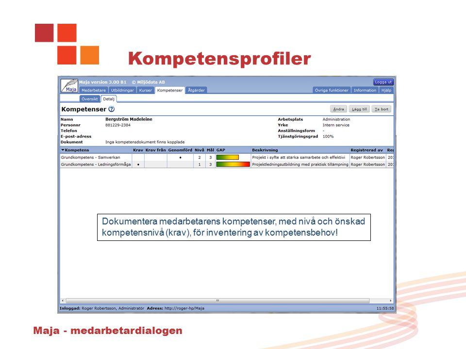 Maja - medarbetardialogen Kompetensprofiler Dokumentera medarbetarens kompetenser, med nivå och önskad kompetensnivå (krav), för inventering av kompetensbehov!