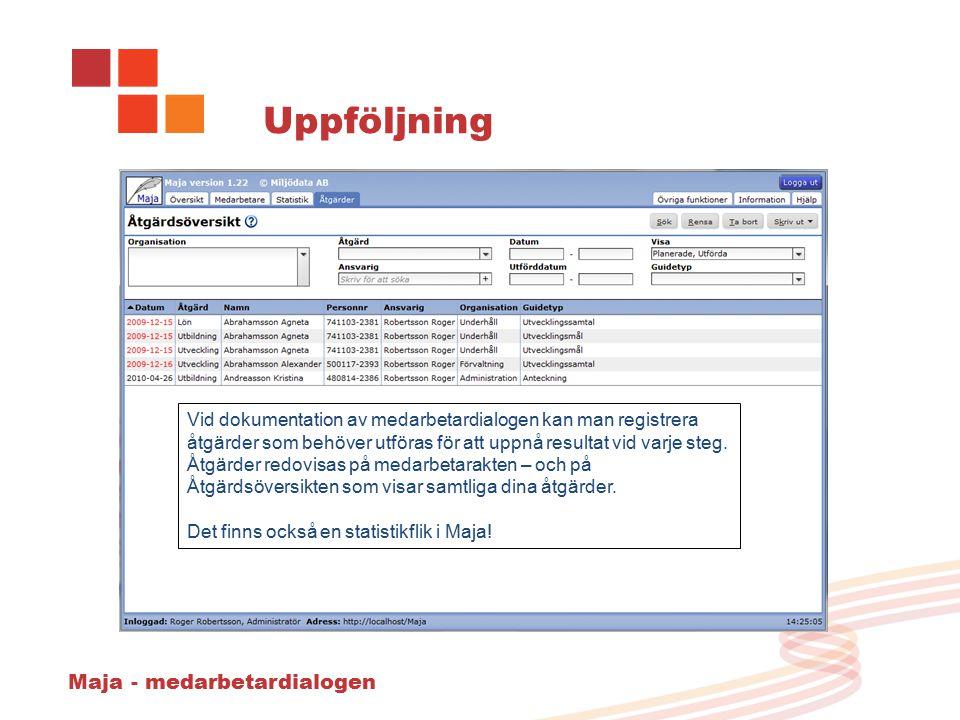 Maja - medarbetardialogen Uppföljning Vid dokumentation av medarbetardialogen kan man registrera åtgärder som behöver utföras för att uppnå resultat vid varje steg.