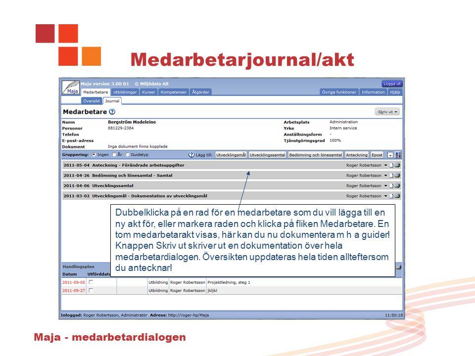 Maja - medarbetardialogen Medarbetarjournal/akt Dubbelklicka på en rad för en medarbetare som du vill lägga till en ny akt för, eller markera raden och klicka på fliken Medarbetare.