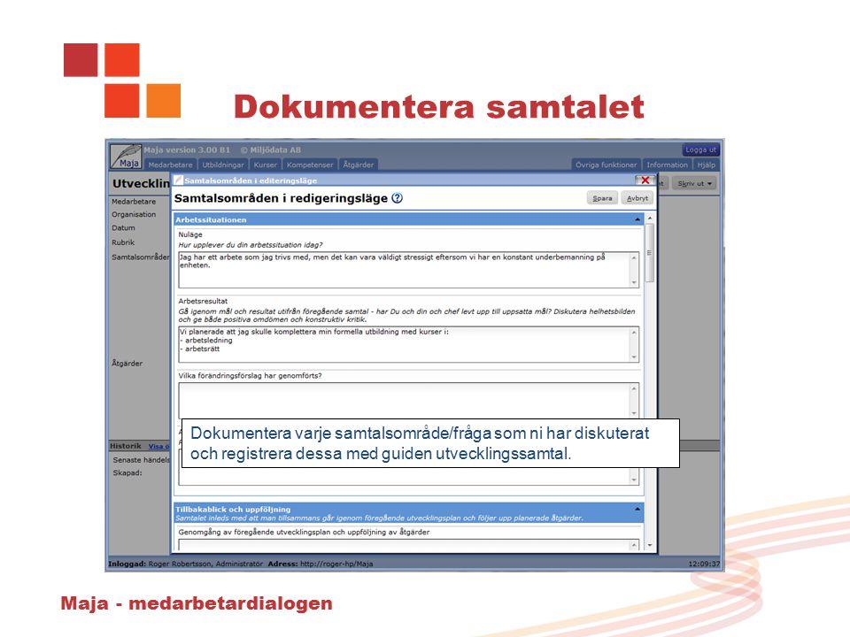 Maja - medarbetardialogen Dokumentera samtalet Dokumentera varje samtalsområde/fråga som ni har diskuterat och registrera dessa med guiden utvecklingssamtal.