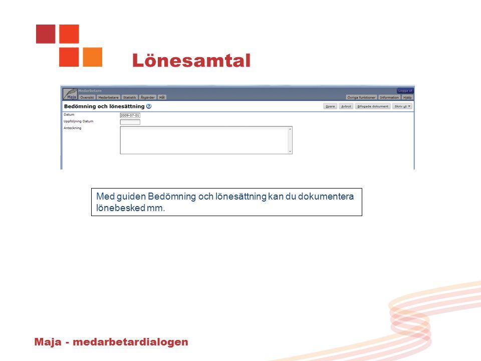 Maja - medarbetardialogen Lönesamtal Med guiden Bedömning och lönesättning kan du dokumentera lönebesked mm.