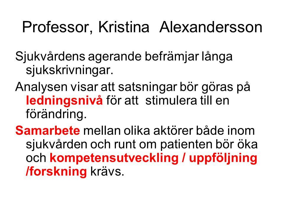 Professor, Kristina Alexandersson Sjukvårdens agerande befrämjar långa sjukskrivningar.