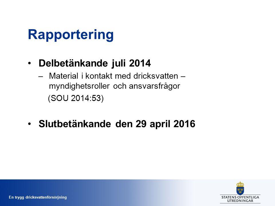 En trygg dricksvattenförsörjning Rapportering Delbetänkande juli 2014 –Material i kontakt med dricksvatten – myndighetsroller och ansvarsfrågor (SOU 2014:53) Slutbetänkande den 29 april 2016