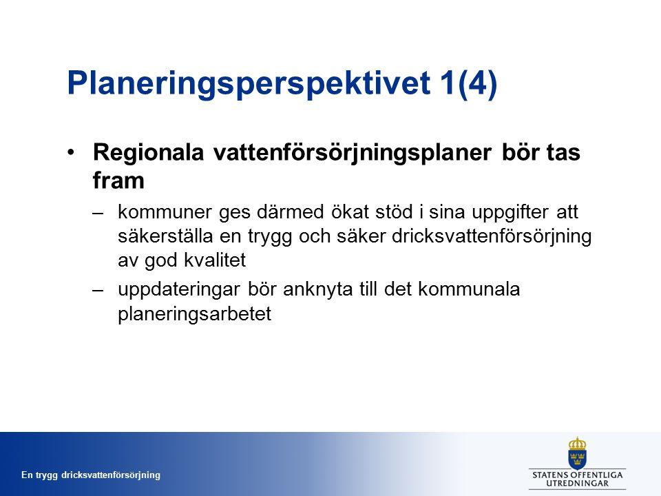 En trygg dricksvattenförsörjning Regionala vattenförsörjningsplaner bör tas fram –kommuner ges därmed ökat stöd i sina uppgifter att säkerställa en trygg och säker dricksvattenförsörjning av god kvalitet –uppdateringar bör anknyta till det kommunala planeringsarbetet Planeringsperspektivet 1(4)