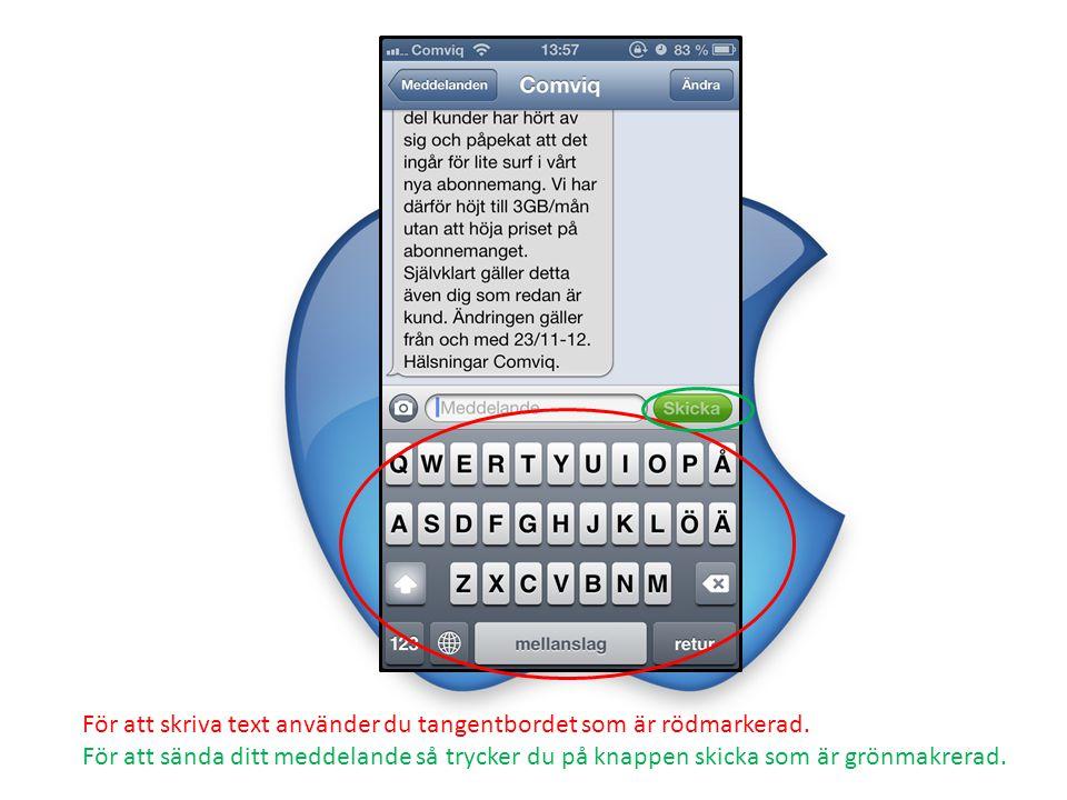 För att skriva text använder du tangentbordet som är rödmarkerad. För att sända ditt meddelande så trycker du på knappen skicka som är grönmakrerad.