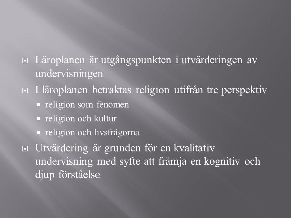  Läroplanen är utgångspunkten i utvärderingen av undervisningen  I läroplanen betraktas religion utifrån tre perspektiv  religion som fenomen  rel