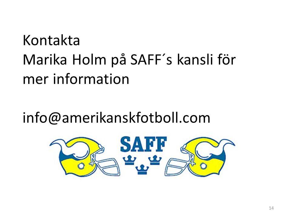 Kontakta Marika Holm på SAFF´s kansli för mer information info@amerikanskfotboll.com 14