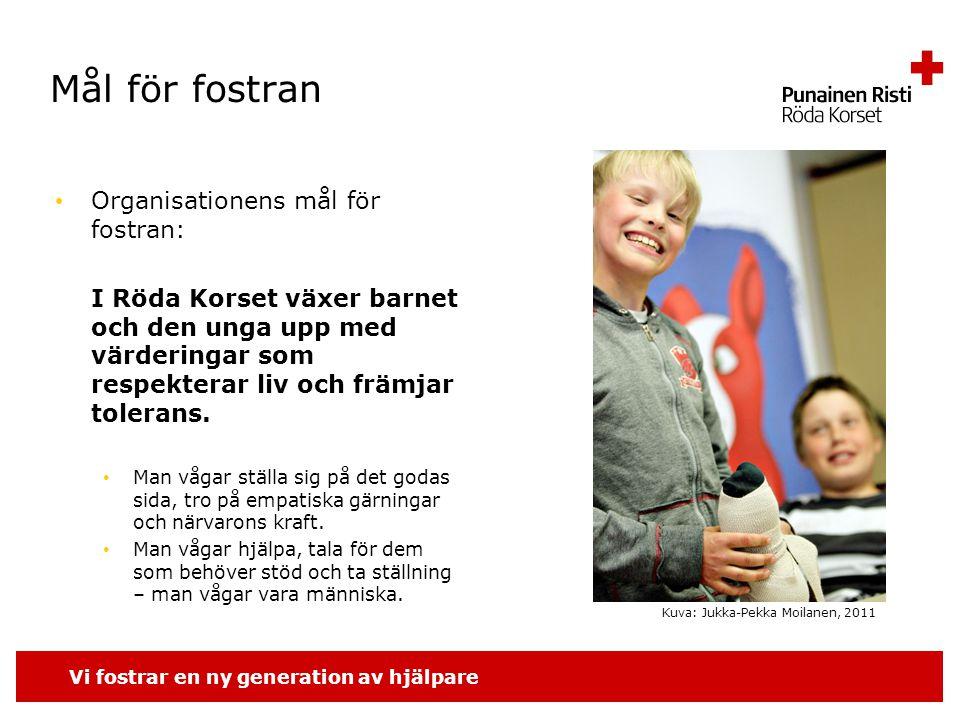 Vi fostrar en ny generation av hjälpare Mål för fostran Organisationens mål för fostran: I Röda Korset växer barnet och den unga upp med värderingar som respekterar liv och främjar tolerans.