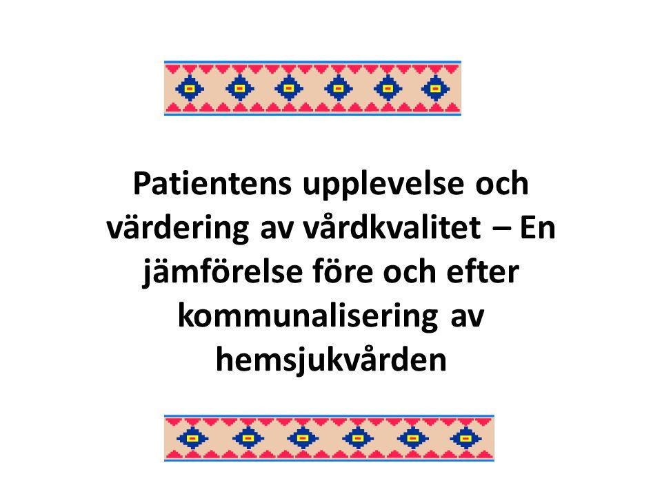 § Patientens upplevelse och värdering av vårdkvalitet – En jämförelse före och efter kommunalisering av hemsjukvården