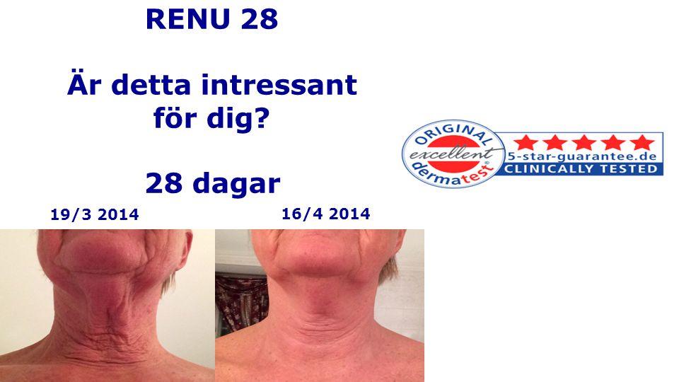 RENU 28 Är detta intressant för dig? 28 dagar 19/3 2014 16/4 2014