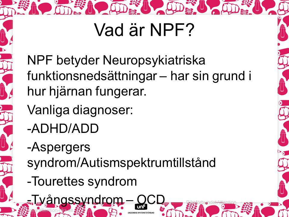 Vad är NPF? NPF betyder Neuropsykiatriska funktionsnedsättningar – har sin grund i hur hjärnan fungerar. Vanliga diagnoser: -ADHD/ADD -Aspergers syndr