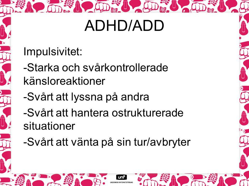 ADHD/ADD Överaktivitet: -Svårt att varva ned och sitta stilla -Hos barn är överaktiviteten ofta fysisk -Hos vuxna visar den sig bland annat genom sömnproblem och rastlöshet