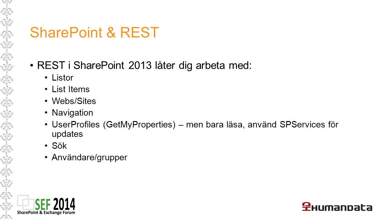 SharePoint & REST REST i SharePoint 2013 låter dig arbeta med: Listor List Items Webs/Sites Navigation UserProfiles (GetMyProperties) – men bara läsa,