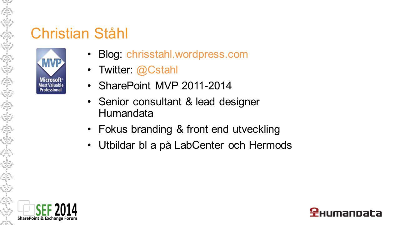 Blog: chrisstahl.wordpress.com Twitter: @Cstahl SharePoint MVP 2011-2014 Senior consultant & lead designer Humandata Fokus branding & front end utveck